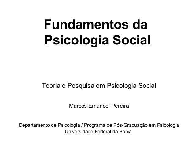 Fundamentos da          Psicologia Social         Teoria e Pesquisa em Psicologia Social                     Marcos Emanoe...