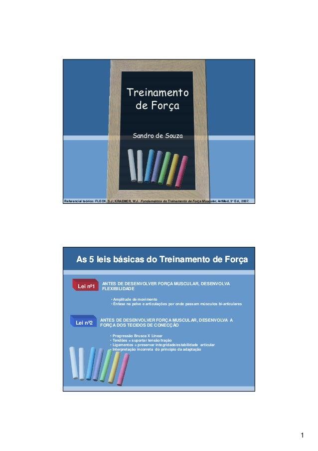 1 Treinamento de Força Sandro de Souza Referencial teórico: FLECK, S.J; KRAEMER, W.J. Fundamentos do Treinamento de Força ...