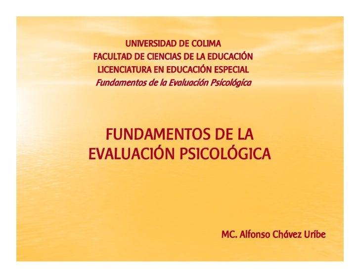 UNIVERSIDAD DE COLIMA FACULTAD DE CIENCIAS DE LA EDUCACIÓN  LICENCIATURA EN EDUCACIÓN ESPECIAL Fundamentos de la Evaluació...