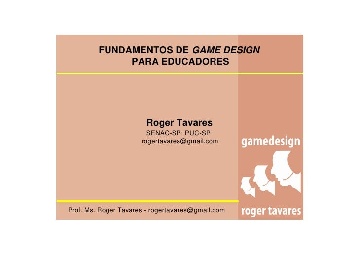 FUNDAMENTOS DE GAME DESIGN               PARA EDUCADORES                            Roger Tavares                         ...