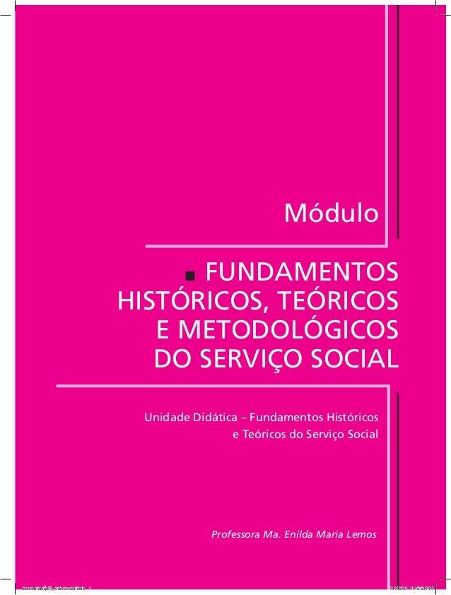 Fundamentos■■ Históricos, Teóricos E Metodológicos do Serviço Social Módulo Professora Ma. Enilda Maria Lemos Unidade Didá...