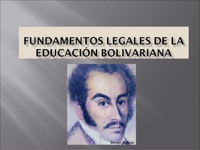 •Constitución Bolivariana de Venezuela •Plan de Desarrollo Económico y Social de la Nación (20012007) •Ley Orgánica de Edu...