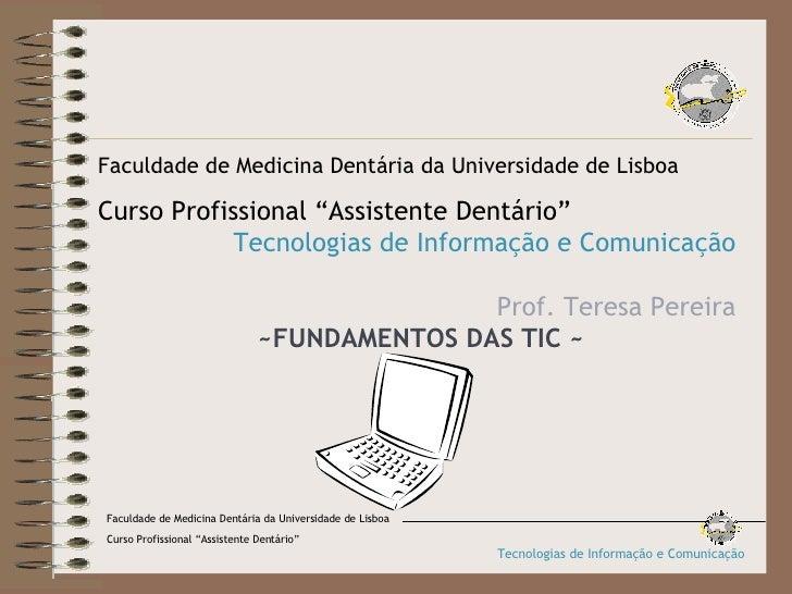 """Faculdade de Medicina Dentária da Universidade de Lisboa Curso Profissional """"Assistente Dentário"""" Tecnologias de Informaçã..."""