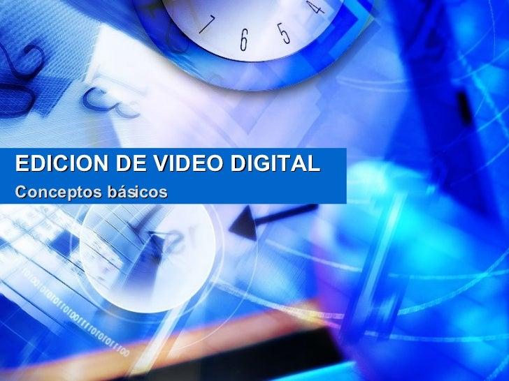 EDICION DE VIDEO DIGITAL Conceptos básicos