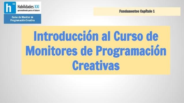 Fundamentos Capítulo 1 Curso de Monitor de Programación Creativa  Introducción al Curso de Monitores de Programación Creat...