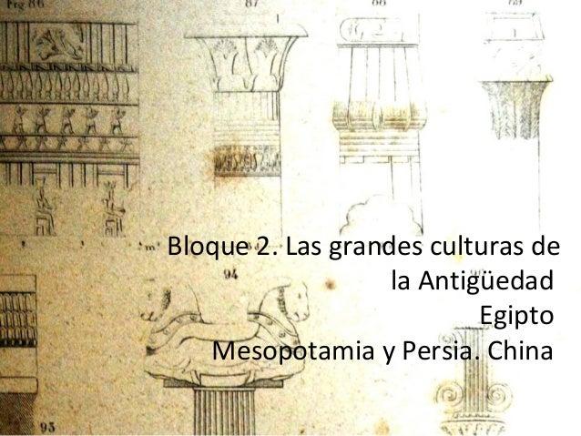 Bloque 2. Las grandes culturas de la Antigüedad Egipto Mesopotamia y Persia. China