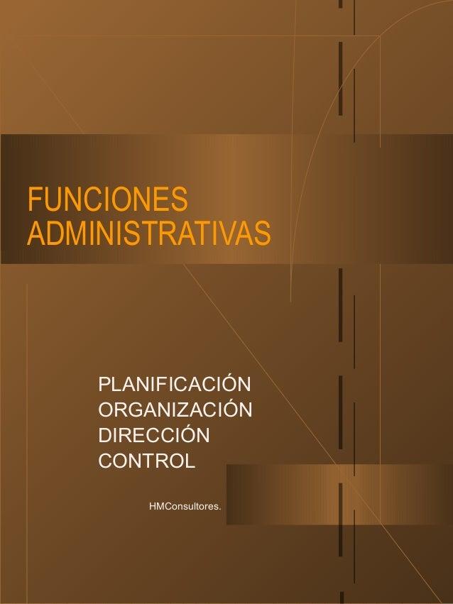 PLANIFICACIÓN ORGANIZACIÓN DIRECCIÓN CONTROL FUNCIONES ADMINISTRATIVAS HMConsultores.