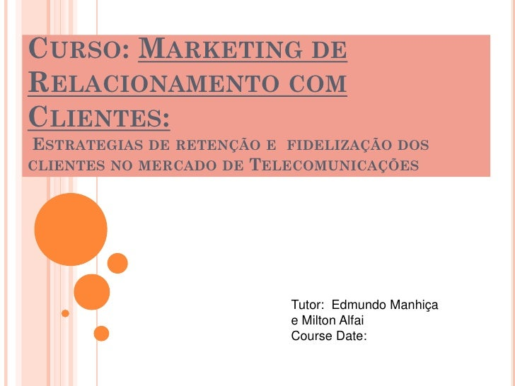 CURSO: MARKETING DERELACIONAMENTO COMCLIENTES:ESTRATEGIAS DE RETENÇÃO E FIDELIZAÇÃO DOSCLIENTES NO MERCADO DE TELECOMUNICA...