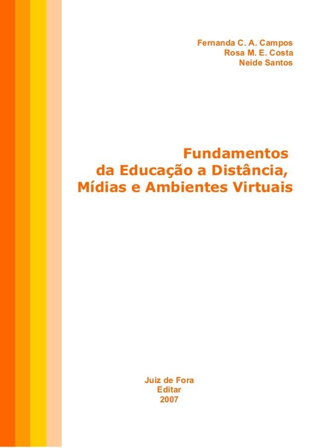 Fernanda C. A. Campos Rosa M. E. Costa Neide Santos Fundamentos da Educação a Distância, Mídias e Ambientes Virtuais Juiz ...