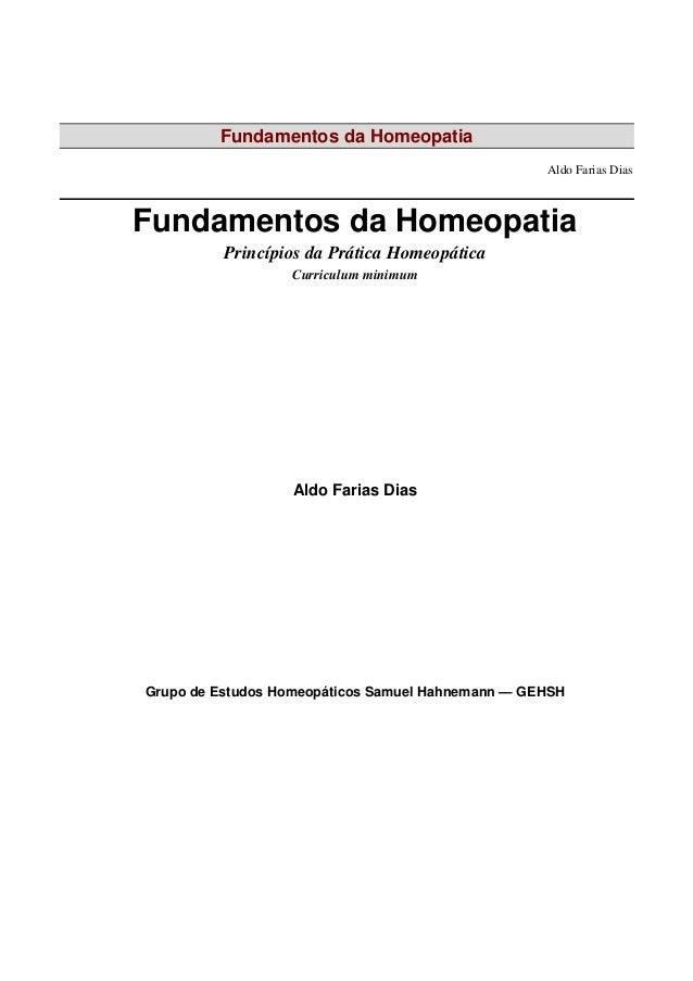 Fundamentos da Homeopatia Aldo Farias Dias Fundamentos da Homeopatia Princípios da Prática Homeopática Curriculum minimum ...