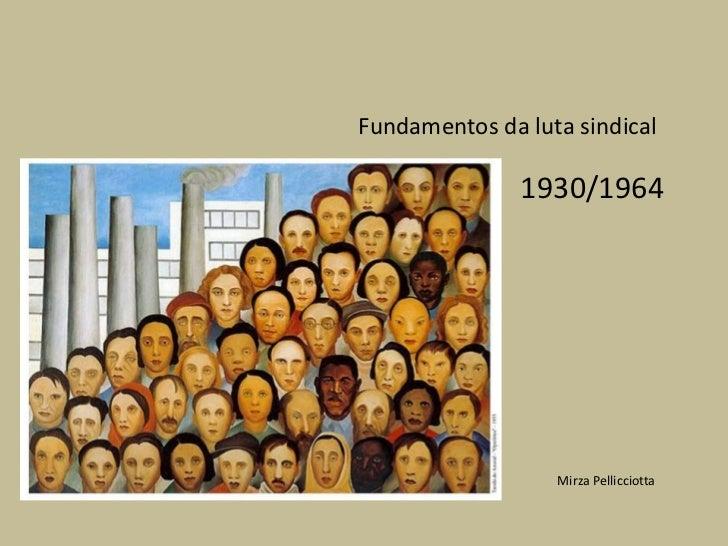 Fundamentos da luta sindical               1930/1964                  Mirza Pellicciotta