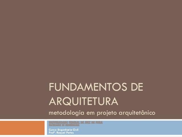 FUNDAMENTOS DE ARQUITETURA metodologia em projeto arquitetônico UNIVERSIDADE FEDERAL DE JUIZ DE FORA FACULDADE DE ENGENHAR...