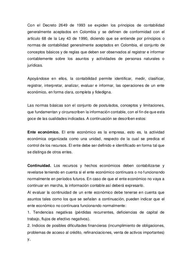 Con el Decreto 2649 de 1993 se expiden los principios de contabilidadgeneralmente aceptados en Colombia y se definen de co...