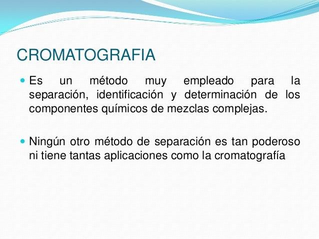"""DESCRIPCION GENERAL DE LA CROMATOGRAFIA  Es difícil definir con rigor el termino """"cromatografía"""" porque el concepto se ap..."""