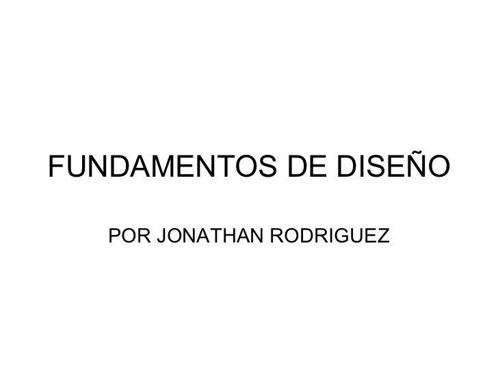 FUNDAMENTOS DE DISEÑO POR JONATHAN RODRIGUEZ