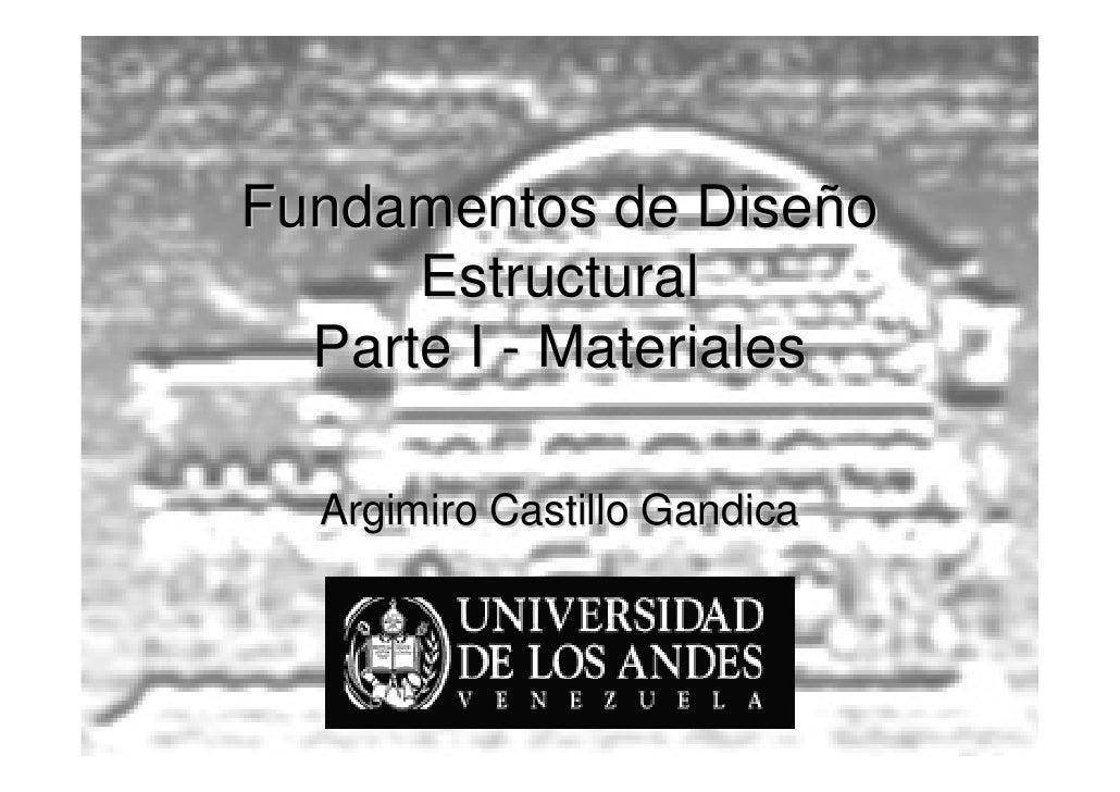 Fundamentos de Diseño      Estructural  Parte I - Materiales  Argimiro Castillo Gandica