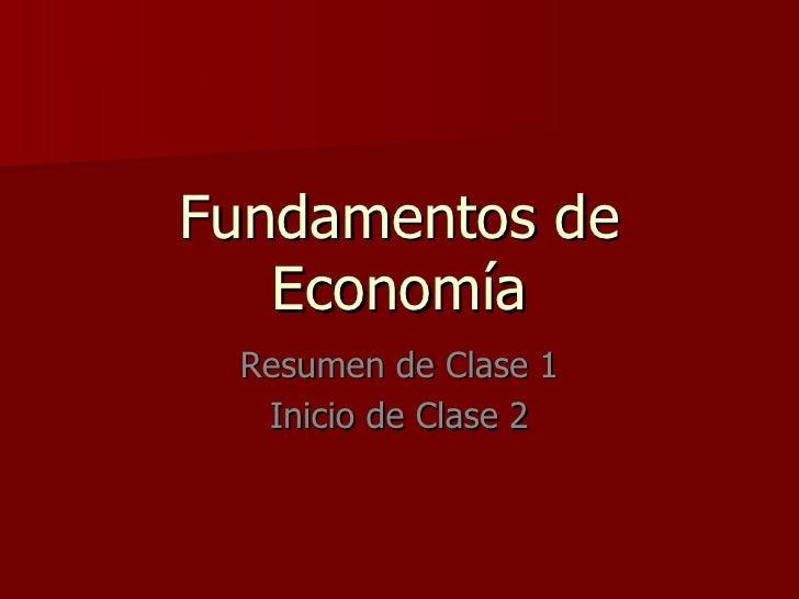 Fundamentos de Economía Resumen de Clase 1 Inicio de Clase 2