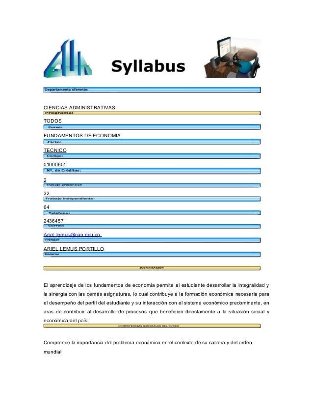 CIENCIAS ADMINISTRATIVAS TODOS FUNDAMENTOS DE ECONOMIA TECNICO 01000601 2 32 64 2436457 Ariel_lemus@cun.edu.co ARIEL LEMUS...