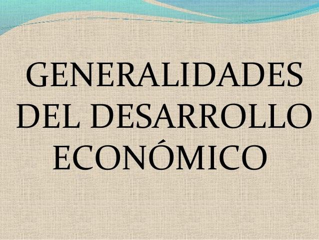GENERALIDADES DEL DESARROLLO ECONÓMICO
