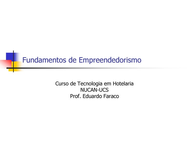 Fundamentos de Empreendedorismo        Curso de Tecnologia em Hotelaria                   NUCAN-UCS              Prof. Edu...