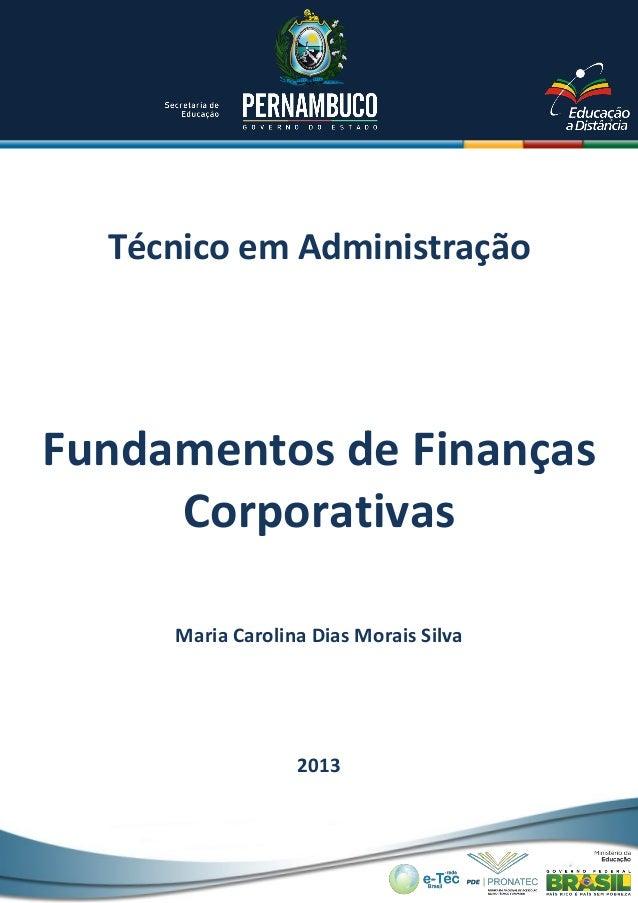 Técnico em Administração  Fundamentos de Finanças Corporativas Maria Carolina Dias Morais Silva  2013