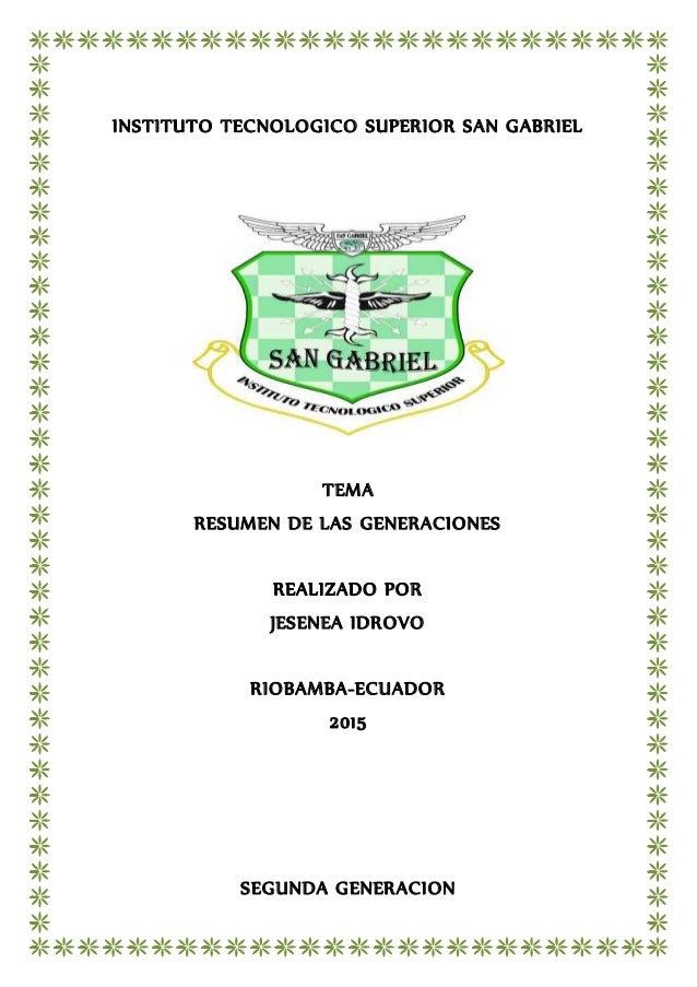 INSTITUTO TECNOLOGICO SUPERIOR SAN GABRIEL TEMA RESUMEN DE LAS GENERACIONES REALIZADO POR JESENEA IDROVO RIOBAMBA-ECUADOR ...
