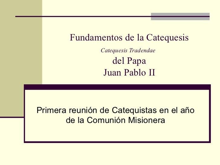 Fundamentos de la Catequesis Catequesis Tradendae   del Papa Juan Pablo II Primera reunión de Catequistas en el año de la ...