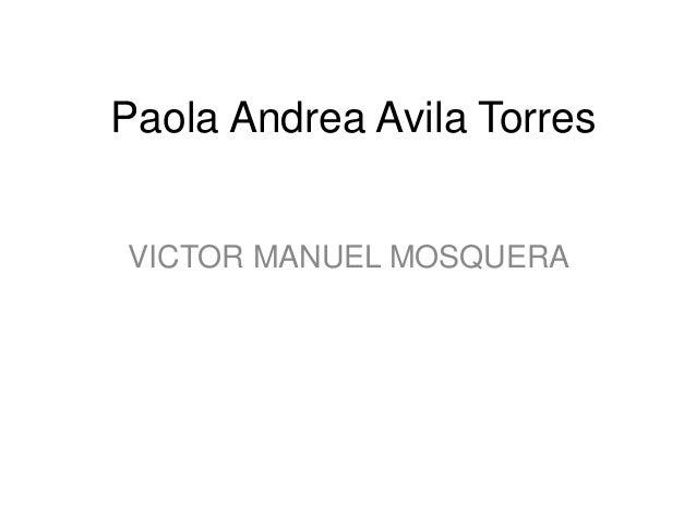 Paola Andrea Avila Torres VICTOR MANUEL MOSQUERA
