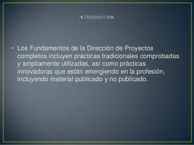 • Los Fundamentos de la Dirección de Proyectos  completos incluyen prácticas tradicionales comprobadas  y ampliamente util...