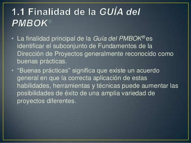 • La finalidad principal de la Guía del PMBOK® es  identificar el subconjunto de Fundamentos de la  Dirección de Proyectos...