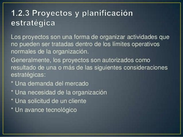 Los proyectos son una forma de organizar actividades queno pueden ser tratadas dentro de los límites operativosnormales de...