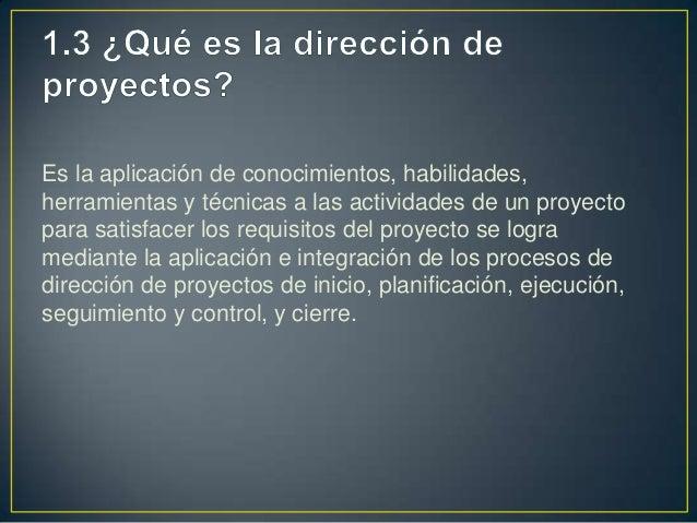 Es la aplicación de conocimientos, habilidades,herramientas y técnicas a las actividades de un proyectopara satisfacer los...