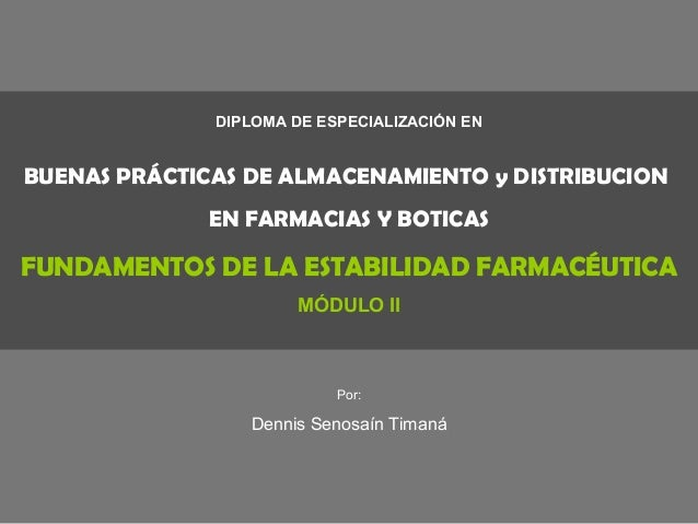 DIPLOMA DE ESPECIALIZACIÓN EN BUENAS PRÁCTICAS DE ALMACENAMIENTO y DISTRIBUCION EN FARMACIAS Y BOTICAS FUNDAMENTOS DE LA E...