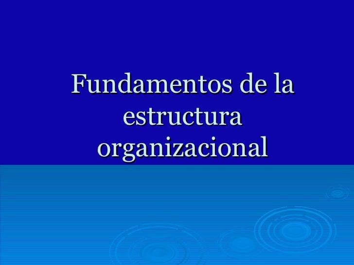 Fundamentos De La Estructura Organizacional