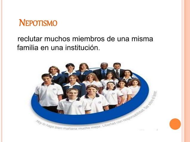 NEPOTISMO reclutar muchos miembros de una misma familia en una institución.