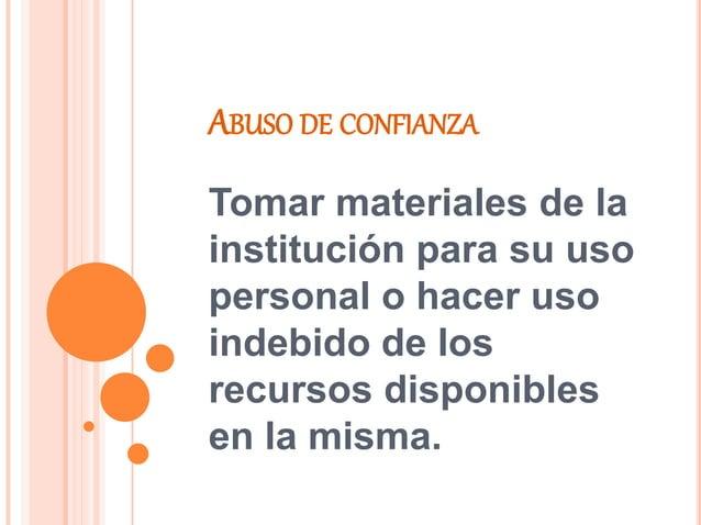 ABUSO DE CONFIANZA Tomar materiales de la institución para su uso personal o hacer uso indebido de los recursos disponible...