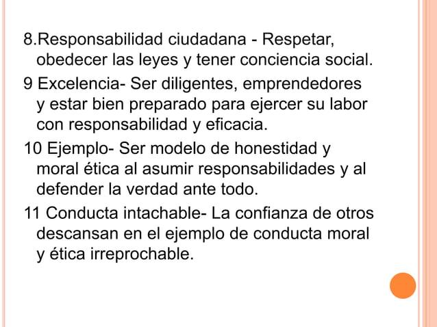 8.Responsabilidad ciudadana - Respetar, obedecer las leyes y tener conciencia social. 9 Excelencia- Ser diligentes, empren...