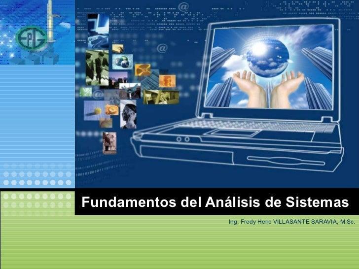 Fundamentos del An álisis de Sistemas Ing. Fredy Heric VILLASANTE SARAVIA, M.Sc.