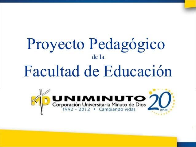 Proyecto Pedagógico         de laFacultad de Educación