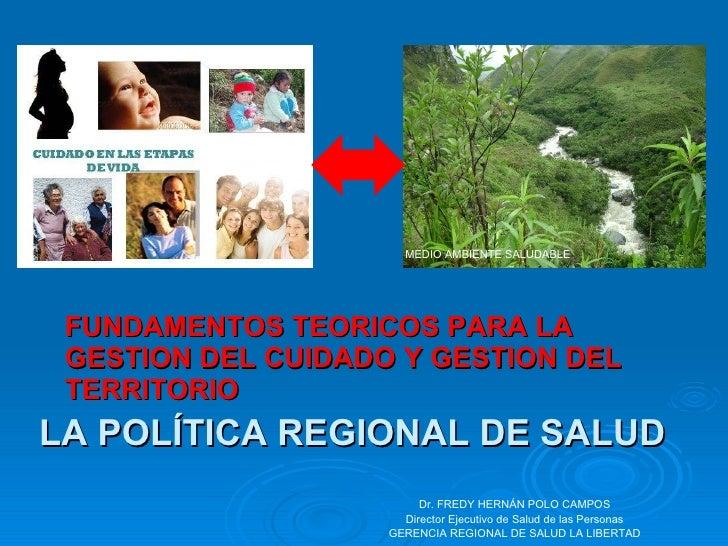 LA POLÍTICA REGIONAL DE SALUD <ul><li>FUNDAMENTOS TEORICOS PARA LA GESTION DEL CUIDADO Y GESTION DEL TERRITORIO </li></ul>...