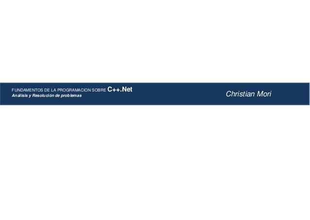 FUNDAMENTOS DE LA PROGRAMACION SOBRE   C++.NetAnálisis y Resolución de problemas               Christian Mori