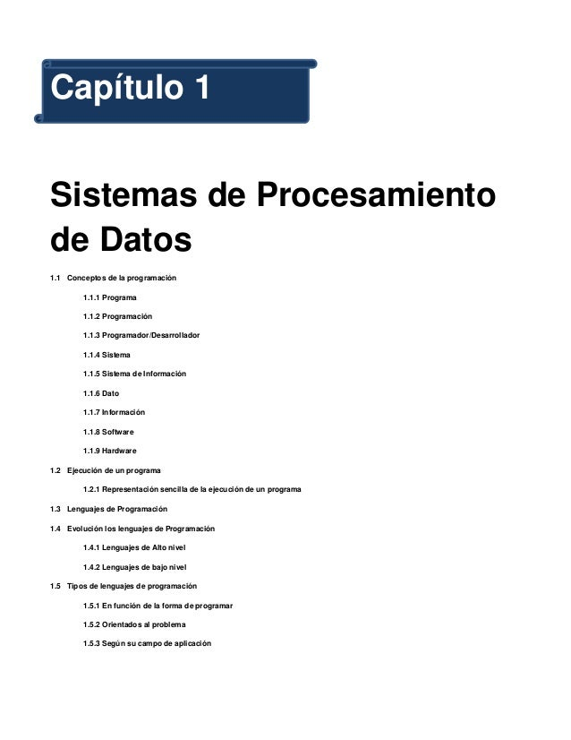 Capítulo 1Sistemas de Procesamientode Datos1.1 Conceptos de la programación        1.1.1 Programa        1.1.2 Programació...