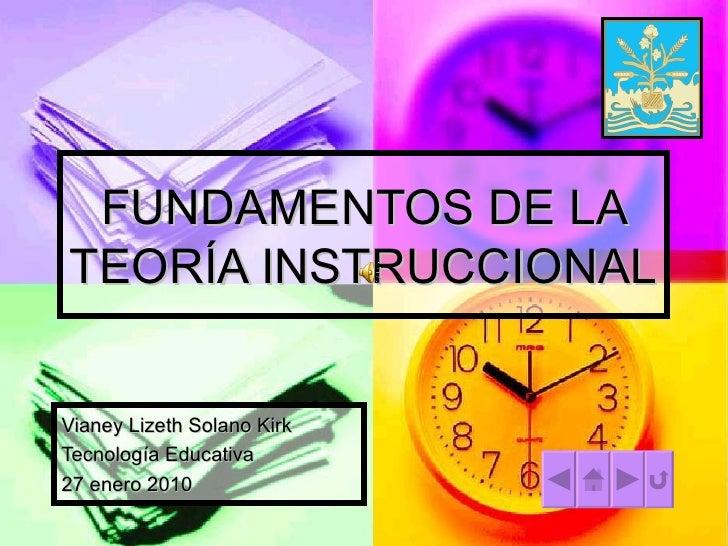 FUNDAMENTOS DE LA TEORÍA INSTRUCCIONAL Vianey Lizeth Solano Kirk  Tecnología Educativa 27 enero 2010