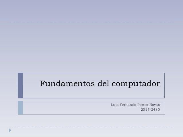 Fundamentos del computador Luis Fernando Portes Novas 2015-2480