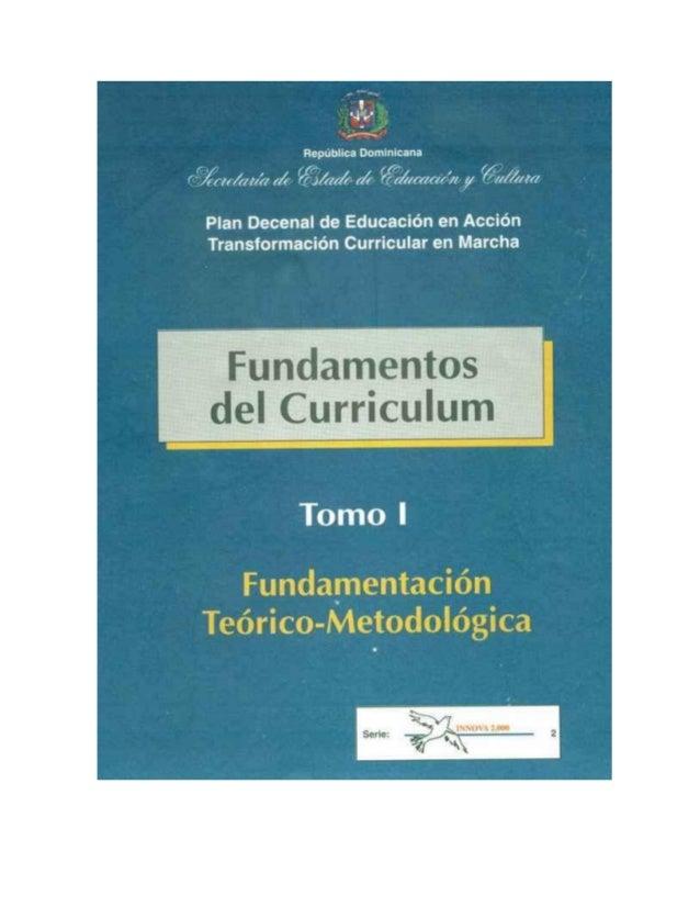 INDICEFUNDAMENTOSDELCURRICULOI ÍNDICEDECONTENIDOS TOMO1:FUNDAMENTACIÓNTEÓRICO METODOLÓGICA 1.INTRODUCCIÓNG...