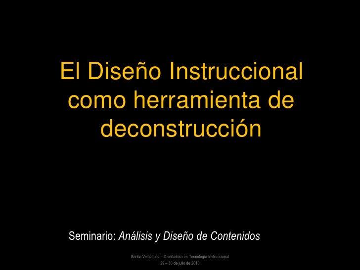 El Diseño Instruccional  como herramienta de     deconstrucción    Seminario: Análisis y Diseño de Contenidos Online      ...