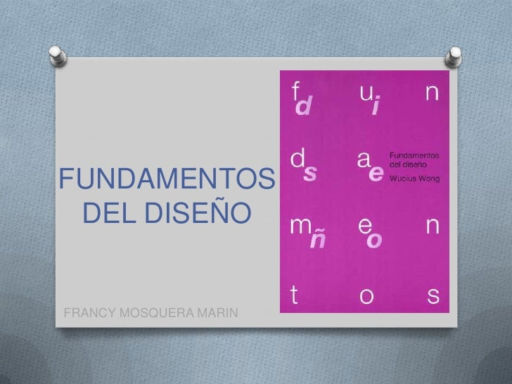 FUNDAMENTOS DEL DISEÑO<br />FRANCY MOSQUERA MARIN <br />
