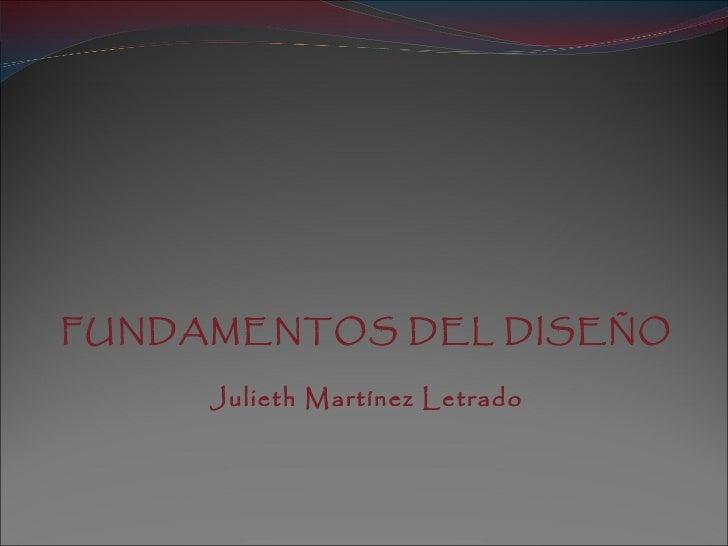 FUNDAMENTOS DEL DISEÑO Julieth Martínez Letrado