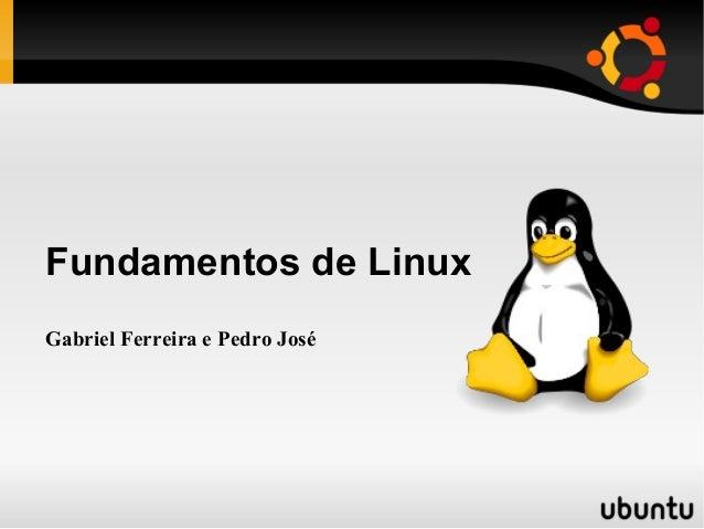 Fundamentos de LinuxGabriel Ferreira e Pedro José