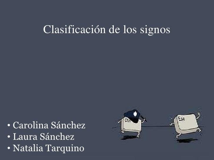 Clasificación de los signos<br /><ul><li> Carolina Sánchez